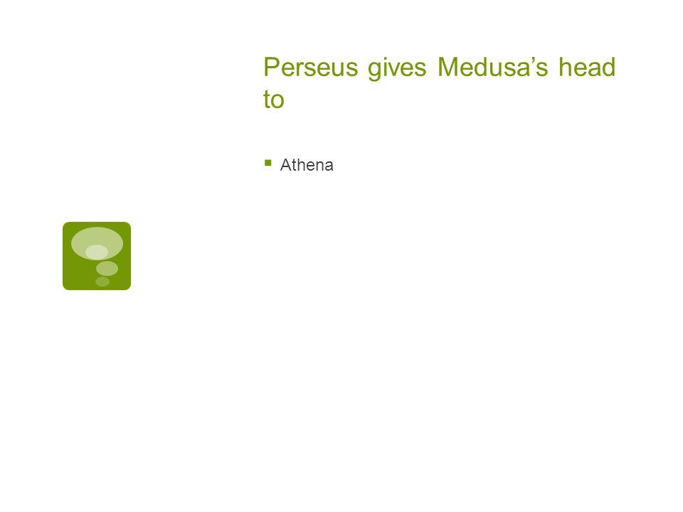 Perseus gives Medusa's head to  Athena