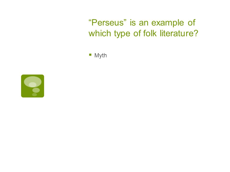 Perseus is an example of which type of folk literature?  Myth