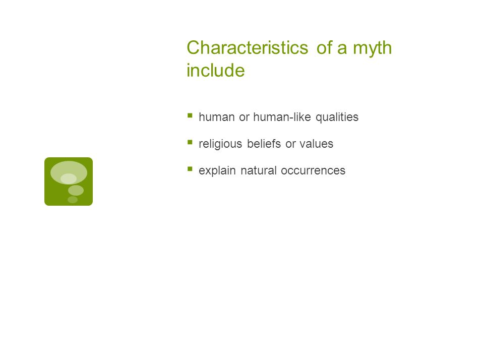 Characteristics of a myth include  human or human-like qualities  religious beliefs or values  explain natural occurrences