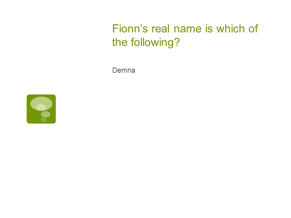 Fionn's real name is which of the following? Demna
