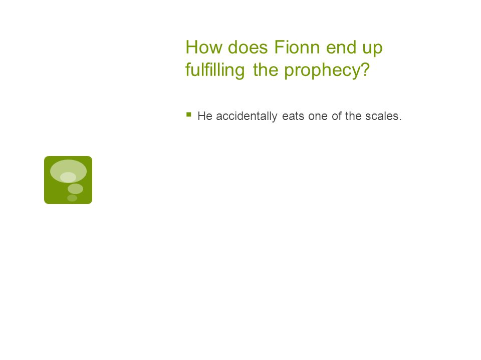 How does Fionn end up fulfilling the prophecy?  He accidentally eats one of the scales.