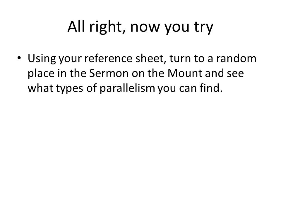 All right, now you try Using your reference sheet, turn to a random place in the Sermon on the Mount and see what types of parallelism you can find.