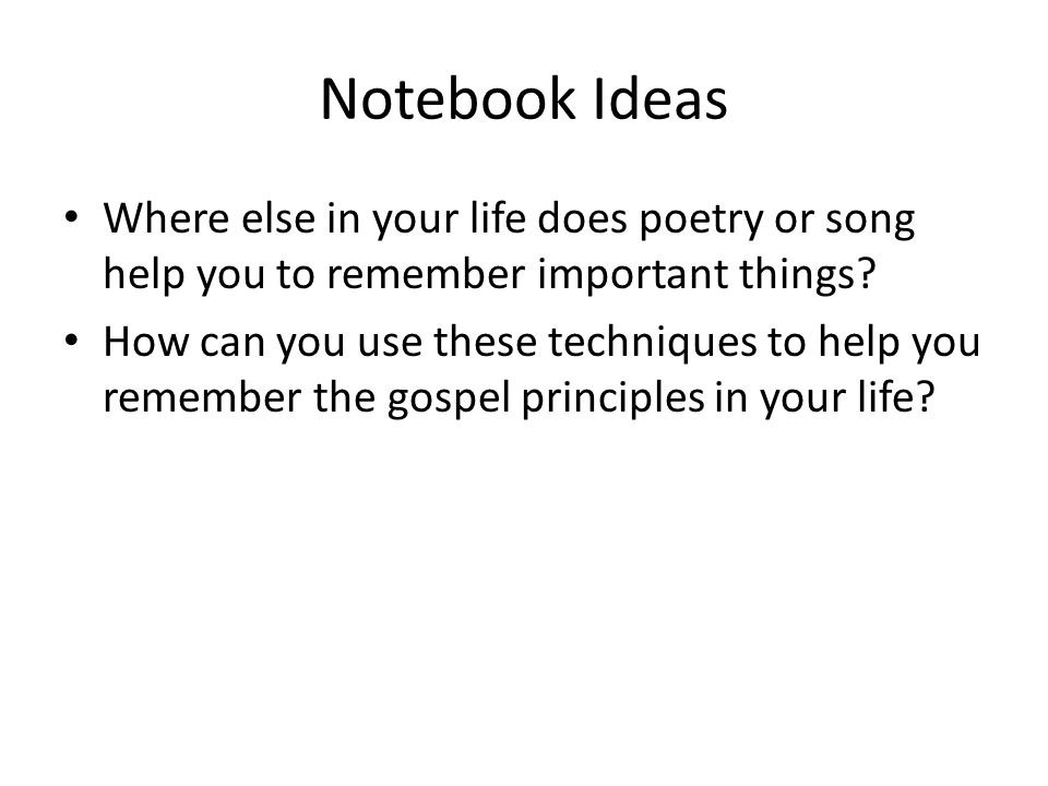 Notebook Ideas Where else in your life does poetry or song help you to remember important things.