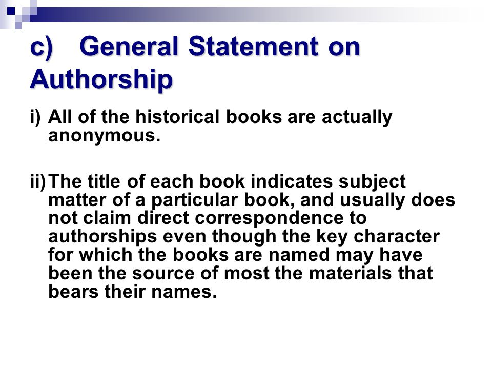 c)General Statement on Authorship i)All of the historical books are actually anonymous.