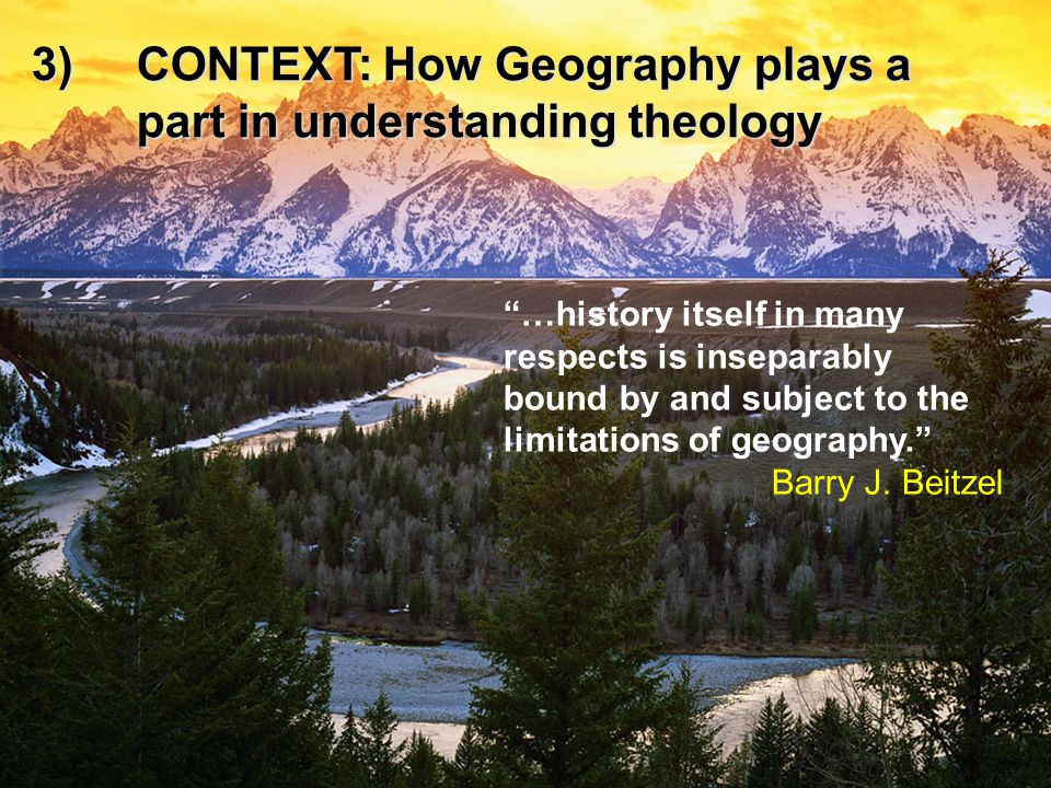 …history itself in many respects is inseparably bound by and subject to the limitations of geography. Barry J.