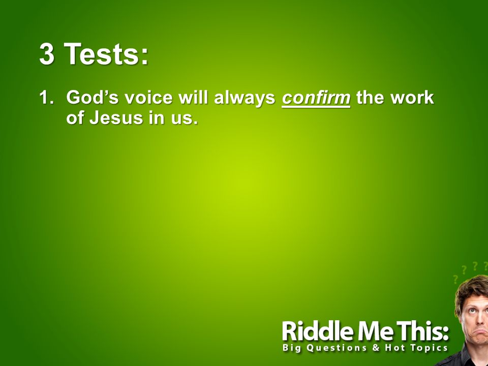 3 Tests: 1.God's voice will always confirm the work of Jesus in us.