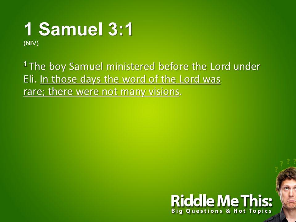 1 Samuel 3:1 1 Samuel 3:1 (NIV) 1 The boy Samuel ministered before the Lord under Eli.