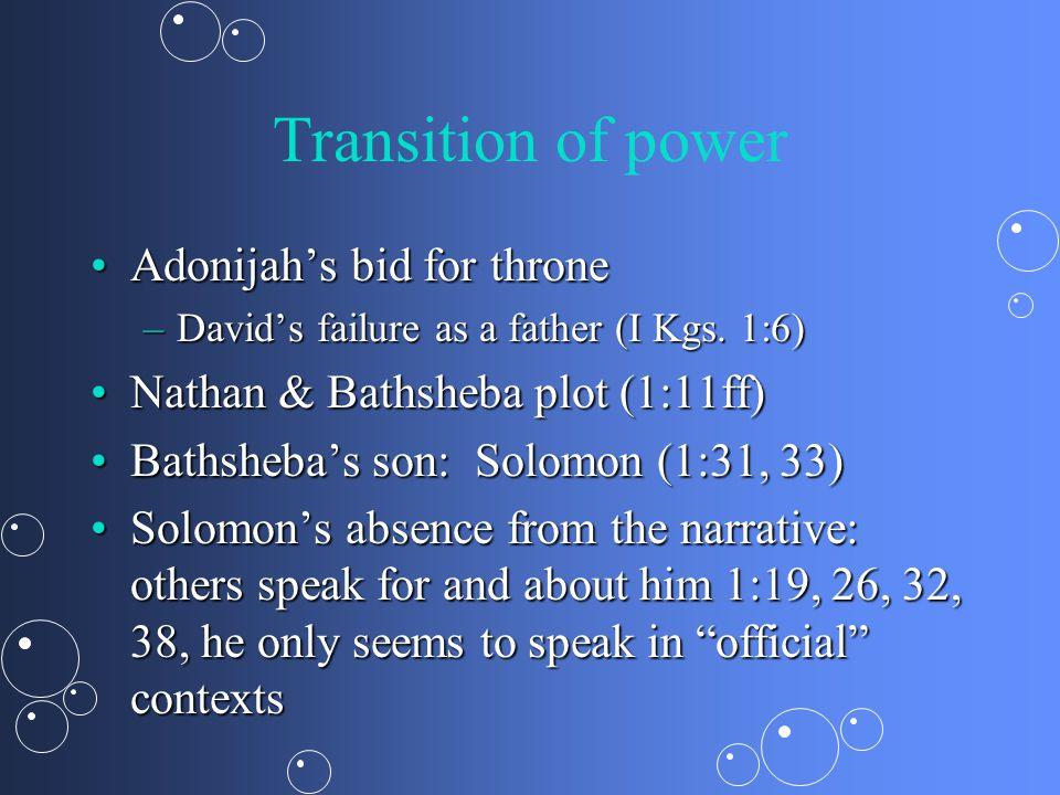 Solomon's beginnings David's advice: law of Moses, Davidic covenantal if 2:2ffDavid's advice: law of Moses, Davidic covenantal if 2:2ff David's hit list (1 Kgs 2)David's hit list (1 Kgs 2) –Joab (2:5, 28ff), –Shimei (2:5, 37ff), –Adonijah [Abishag] (2:17ff) Solomon already wise before dream (2:6, 9)Solomon already wise before dream (2:6, 9)