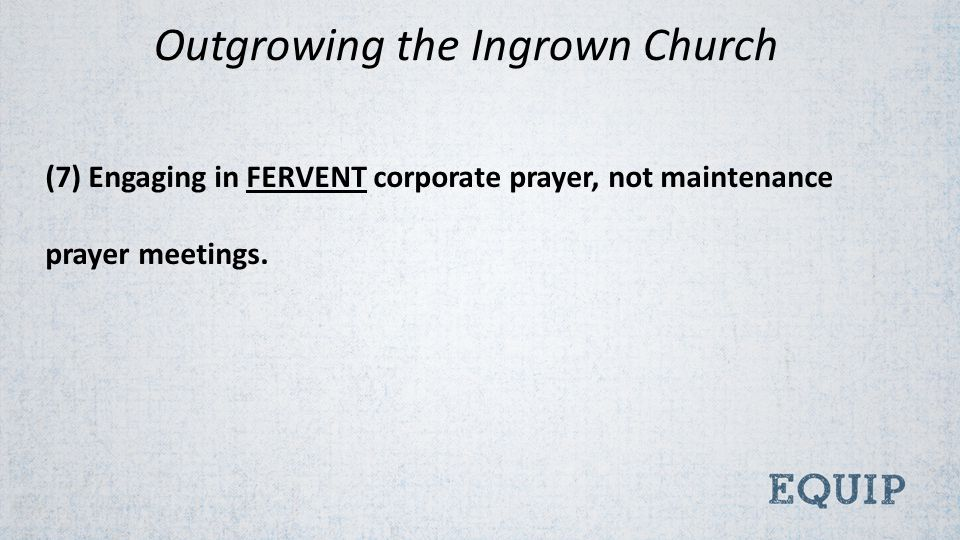 (7) Engaging in FERVENT corporate prayer, not maintenance prayer meetings.