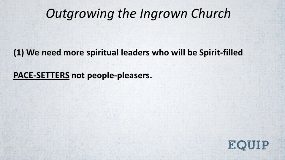 (1) We need more spiritual leaders who will be Spirit-filled PACE-SETTERS not people-pleasers.