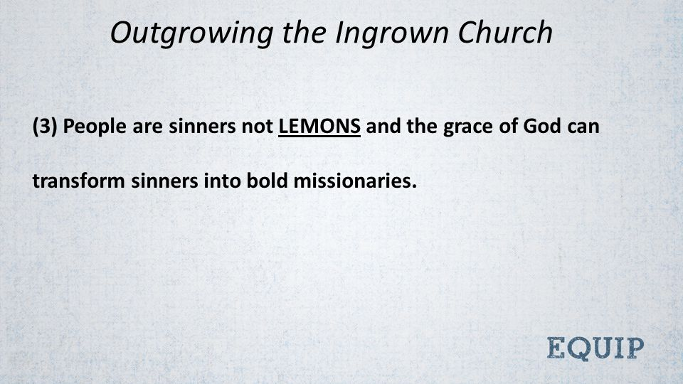 (3) People are sinners not LEMONS and the grace of God can transform sinners into bold missionaries.