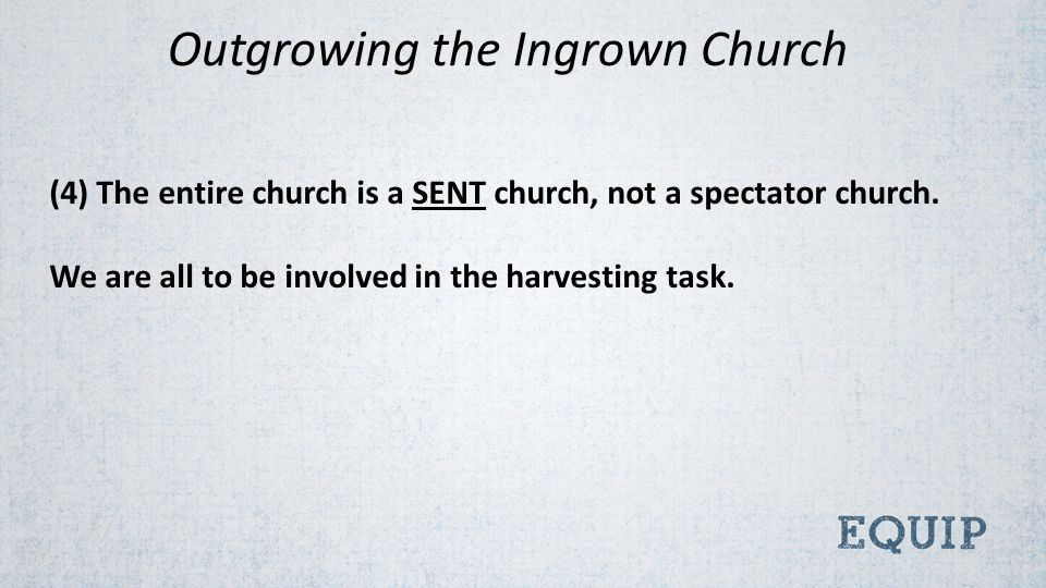 (4) The entire church is a SENT church, not a spectator church.