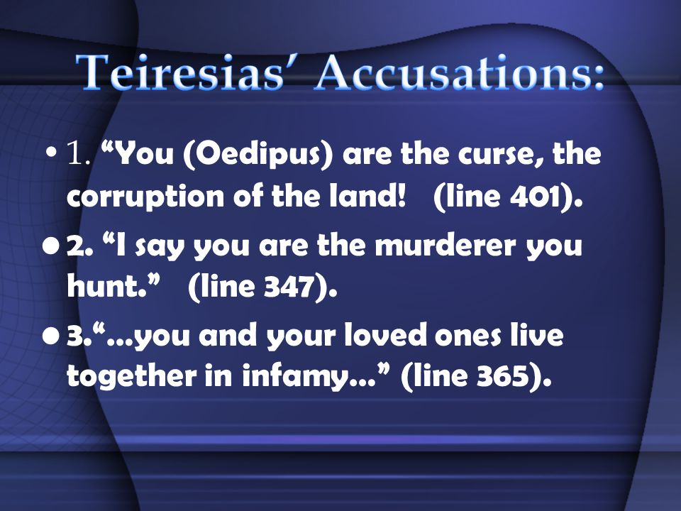 1. You (Oedipus) are the curse, the corruption of the land.