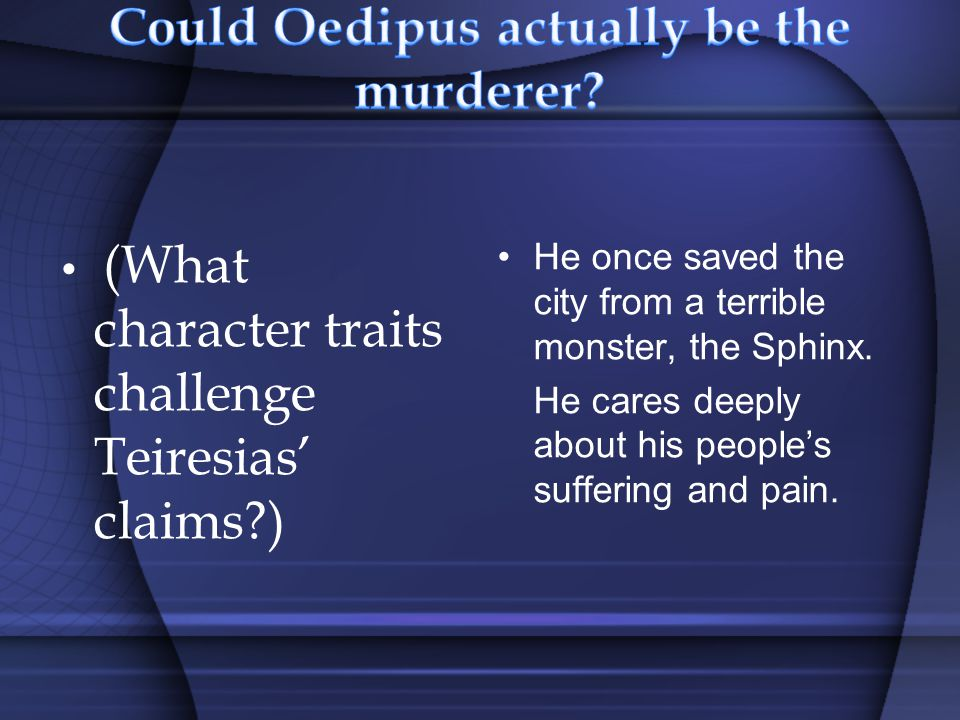 (What character traits challenge Teiresias' claims ) He once saved the city from a terrible monster, the Sphinx.