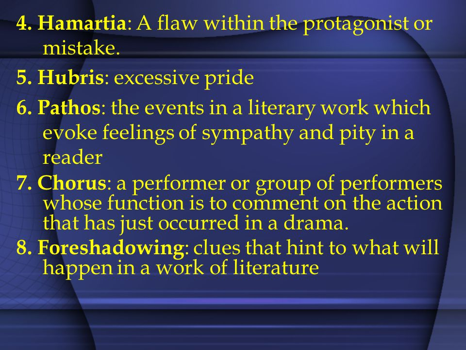 4. Hamartia : A flaw within the protagonist or mistake.