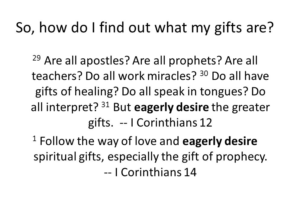 So, how do I find out what my gifts are. 29 Are all apostles.