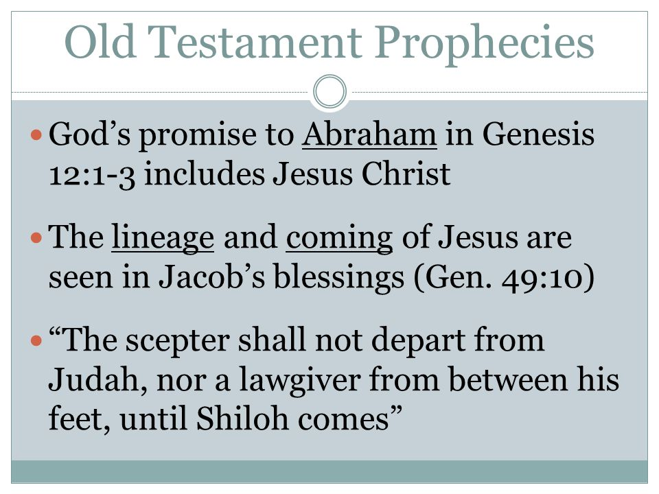 Old Testament Prophecies God's promise to Abraham in Genesis 12:1-3 includes Jesus Christ The lineage and coming of Jesus are seen in Jacob's blessing