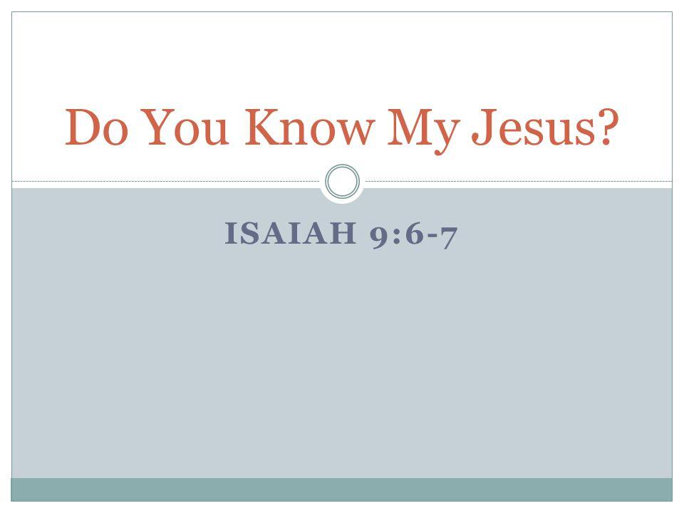 ISAIAH 9:6-7 Do You Know My Jesus