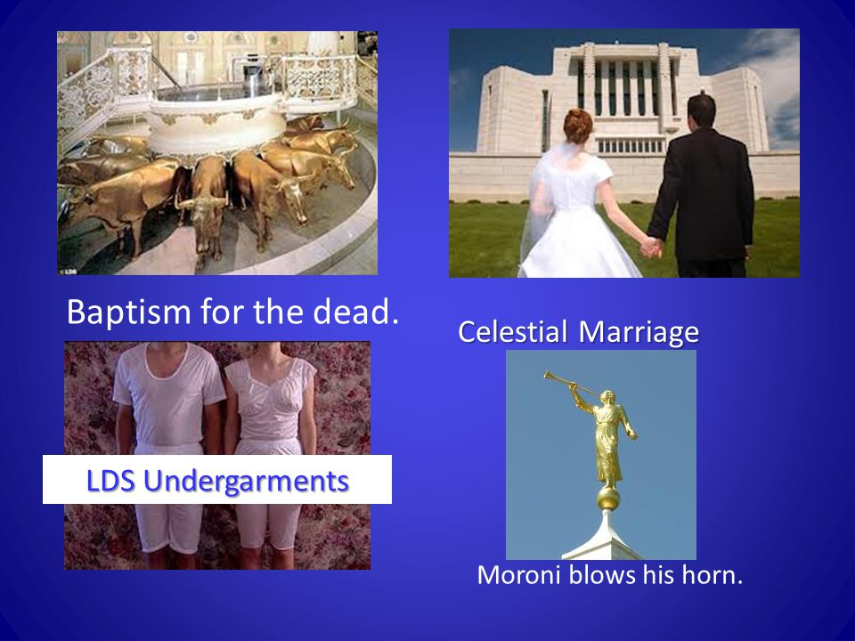 Baptism for the dead. Celestial Marriage LDS Undergarments Moroni blows his horn.