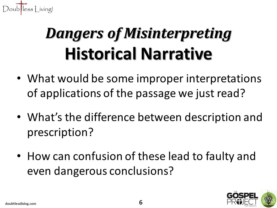 Dangers of Misinterpreting Historical Narrative What would be some improper interpretations of applications of the passage we just read.