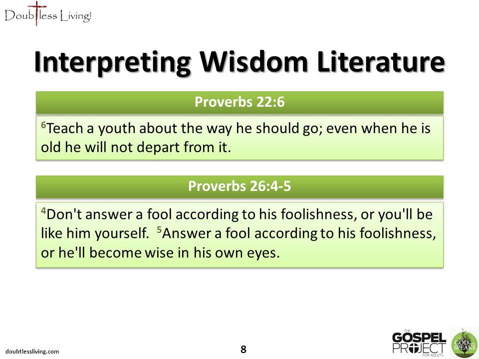 8 Proverbs 22:6 Interpreting Wisdom Literature Proverbs 26:4-5