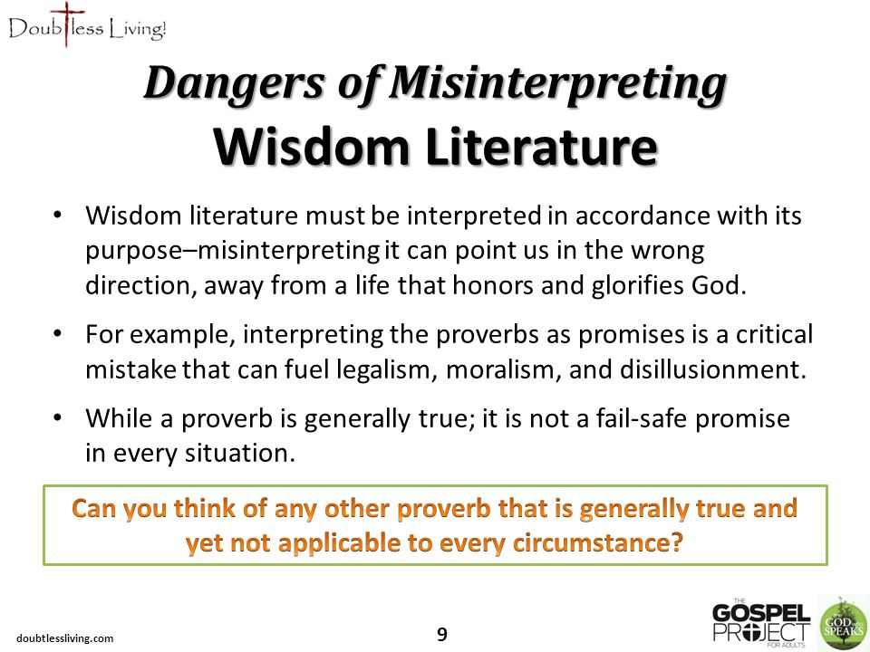 Wisdom literature must be interpreted in accordance with its purpose–misinterpreting it can point us in the wrong direction, away from a life that honors and glorifies God.
