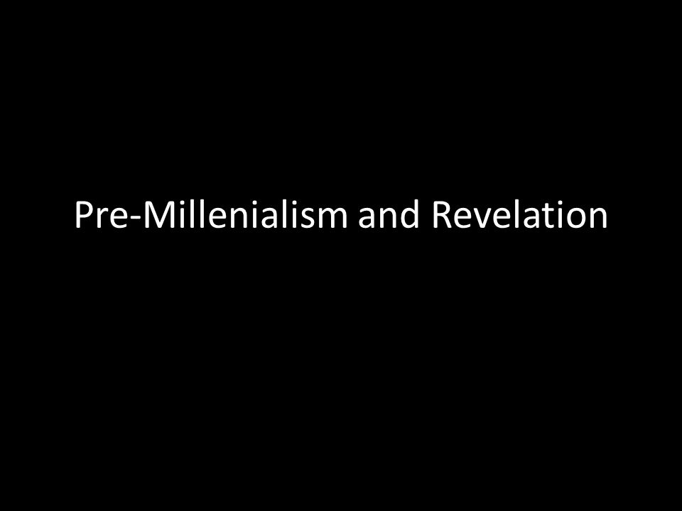 Pre-Millenialism and Revelation