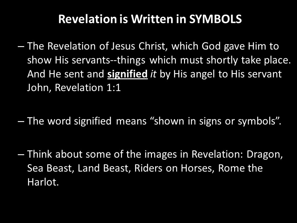Revelation is Written in SYMBOLS – The Revelation of Jesus Christ, which God gave Him to show His servants--things which must shortly take place.