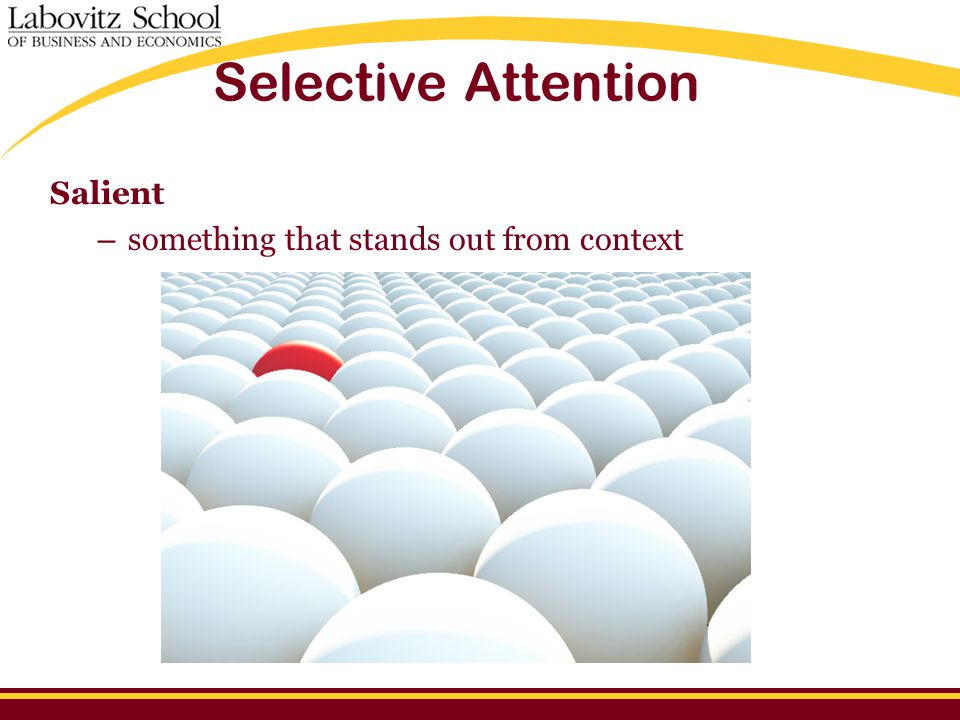Selective Attention Salient – something that stands out from context