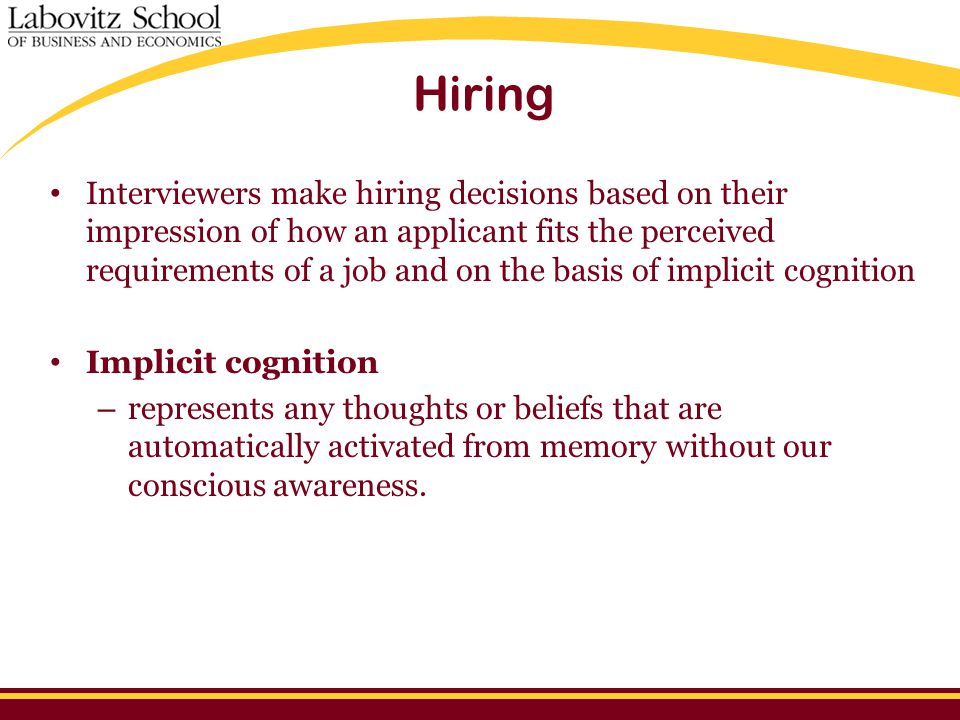 Hiring Interviewers make hiring decisions based on their impression of how an applicant fits the perceived requirements of a job and on the basis of i