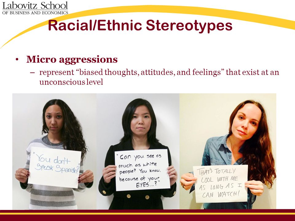 Racial/Ethnic Stereotypes Micro aggressions – represent biased thoughts, attitudes, and feelings that exist at an unconscious level