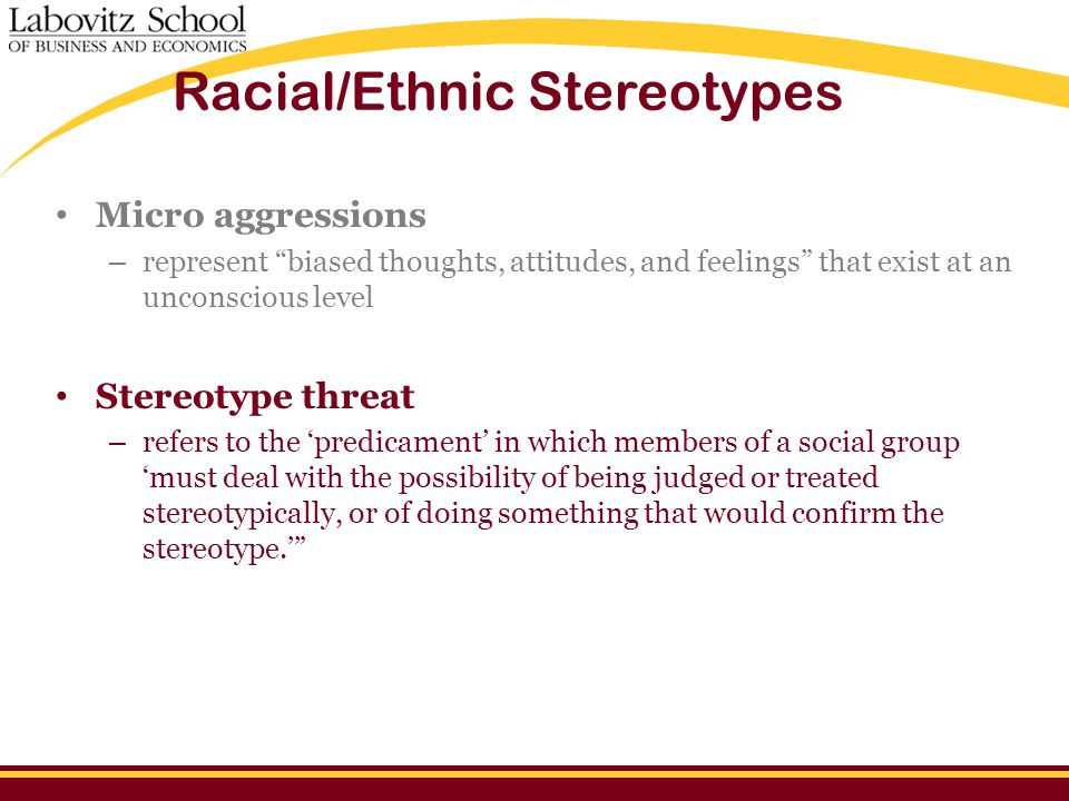 """Racial/Ethnic Stereotypes Micro aggressions – represent """"biased thoughts, attitudes, and feelings"""" that exist at an unconscious level Stereotype threa"""