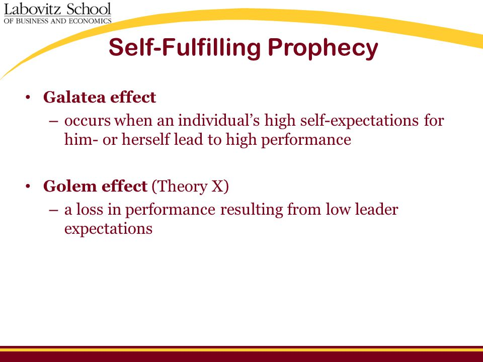 Galatea effect – occurs when an individual's high self-expectations for him- or herself lead to high performance Golem effect (Theory X) – a loss in p