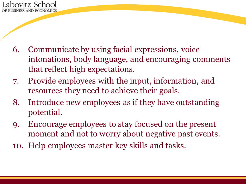 6.Communicate by using facial expressions, voice intonations, body language, and encouraging comments that reflect high expectations. 7.Provide employ
