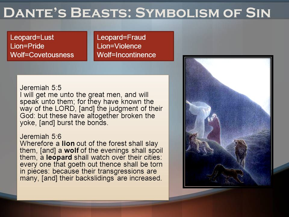 Dante's Beasts: Symbolism of Sin Jeremiah 5:5 I will get me unto the great men, and will speak unto them; for they have known the way of the LORD, [and] the judgment of their God: but these have altogether broken the yoke, [and] burst the bonds.