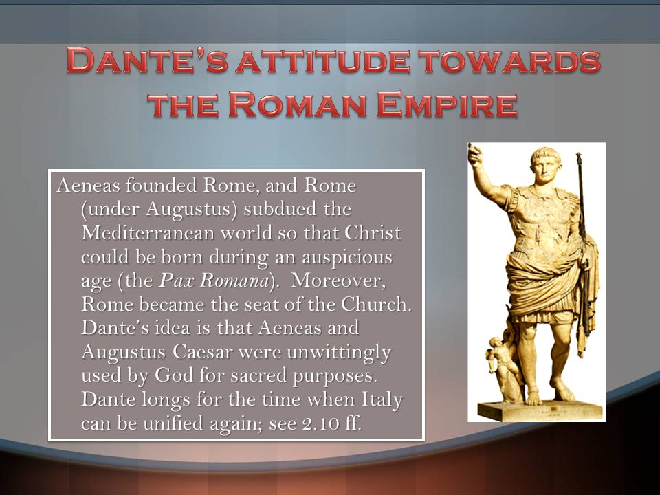 Aeneas founded Rome, and Rome (under Augustus) subdued the Mediterranean world so that Christ could be born during an auspicious age (the Pax Romana).