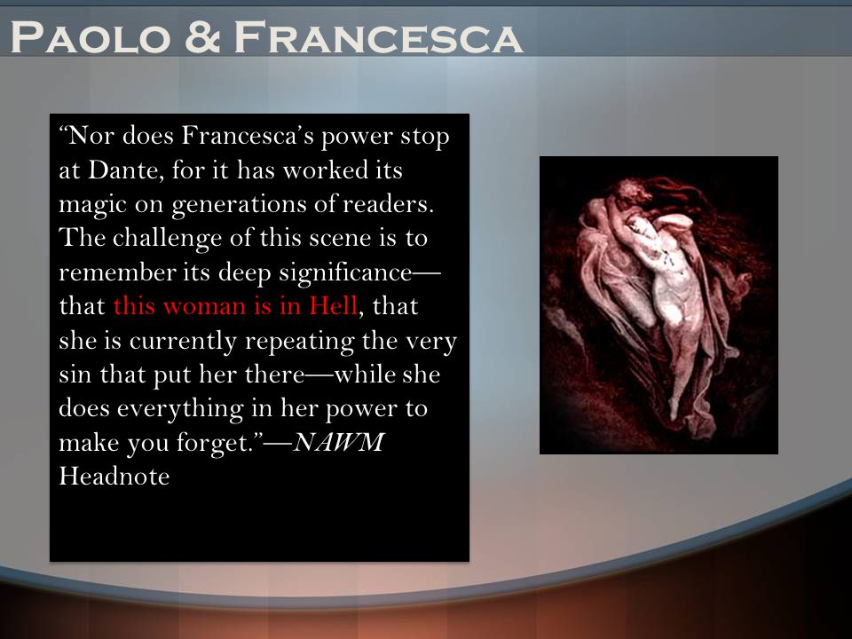 Paolo & Francesca Nor does Francesca's power stop at Dante, for it has worked its magic on generations of readers.