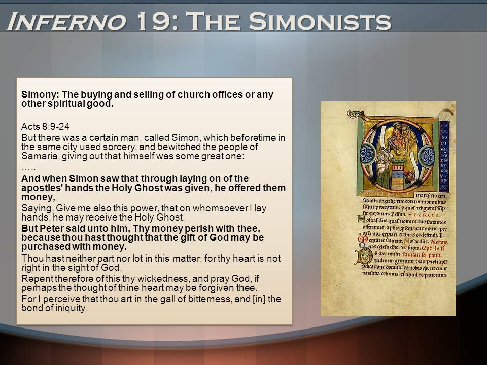 Inferno 19: The Simonists Simony: The buying and selling of church offices or any other spiritual good.