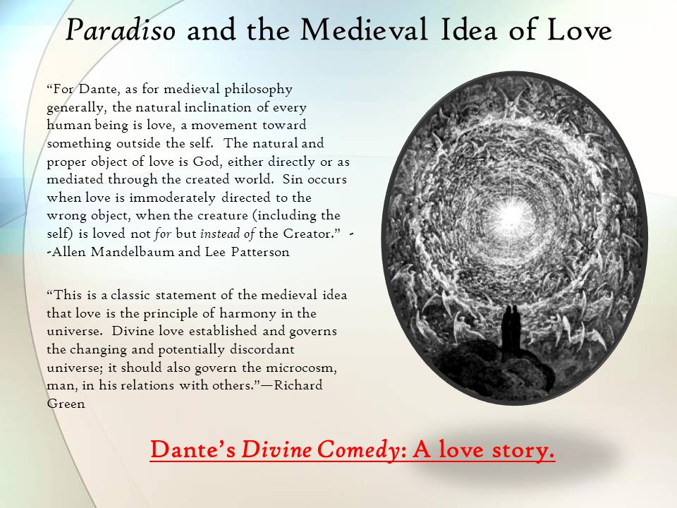 Paradiso and the Medieval Idea of Love For Dante, as for medieval philosophy generally, the natural inclination of every human being is love, a movement toward something outside the self.