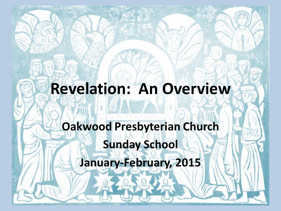 Revelation: An Overview Oakwood Presbyterian Church Sunday School January-February, 2015