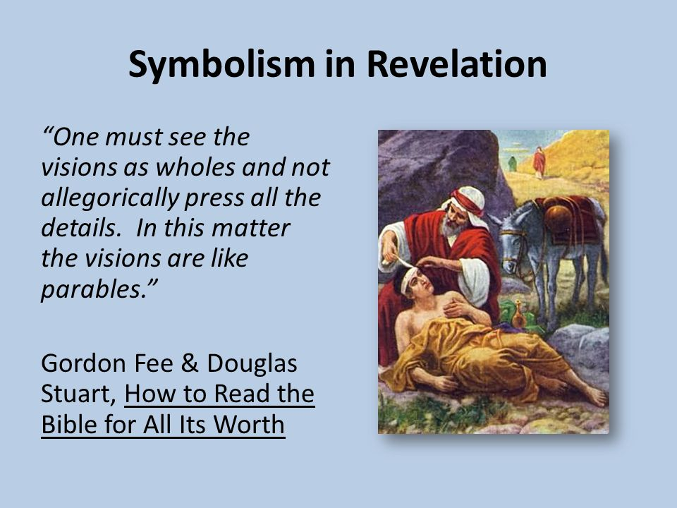 Symbolism in Revelation One must see the visions as wholes and not allegorically press all the details.
