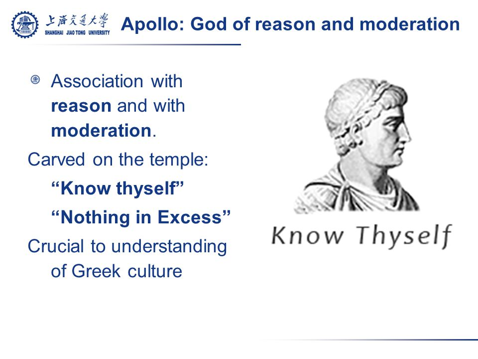 Apollo: God of reason and moderation Association with reason and with moderation.