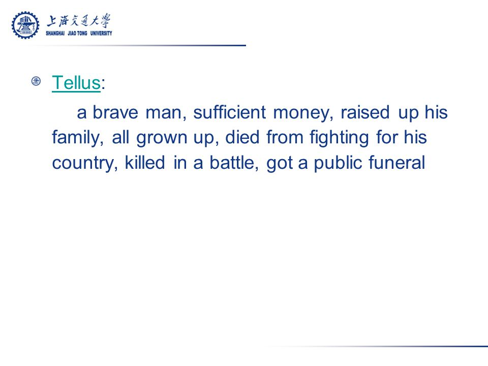 TellusTellus: a brave man, sufficient money, raised up his family, all grown up, died from fighting for his country, killed in a battle, got a public funeral