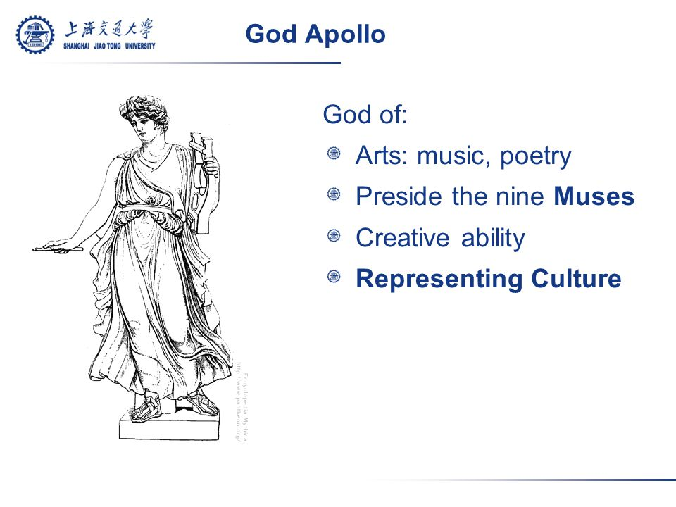 God Apollo God of: Arts: music, poetry Preside the nine Muses Creative ability Representing Culture