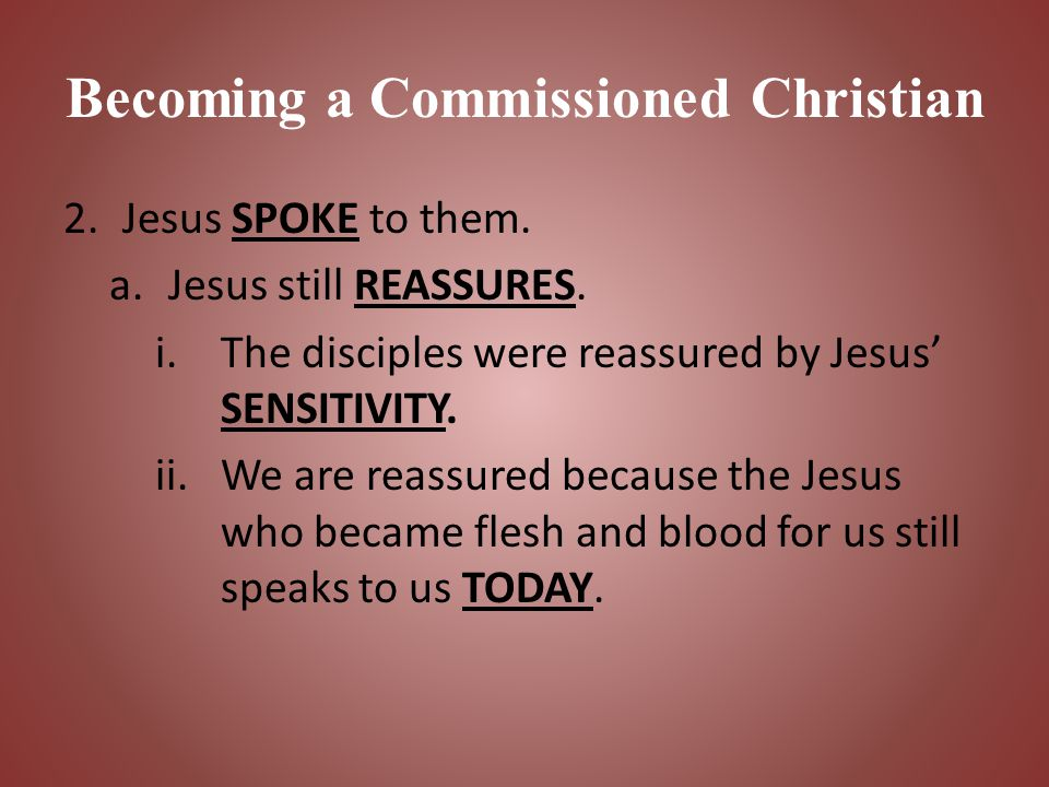 Becoming a Commissioned Christian b.Jesus continues to help us with our FEARS.