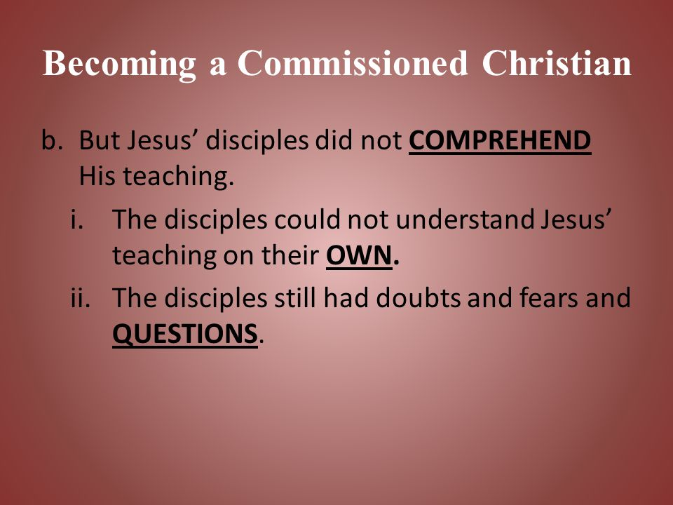 Becoming a Commissioned Christian c.Learning requires RECEPTIVITY.