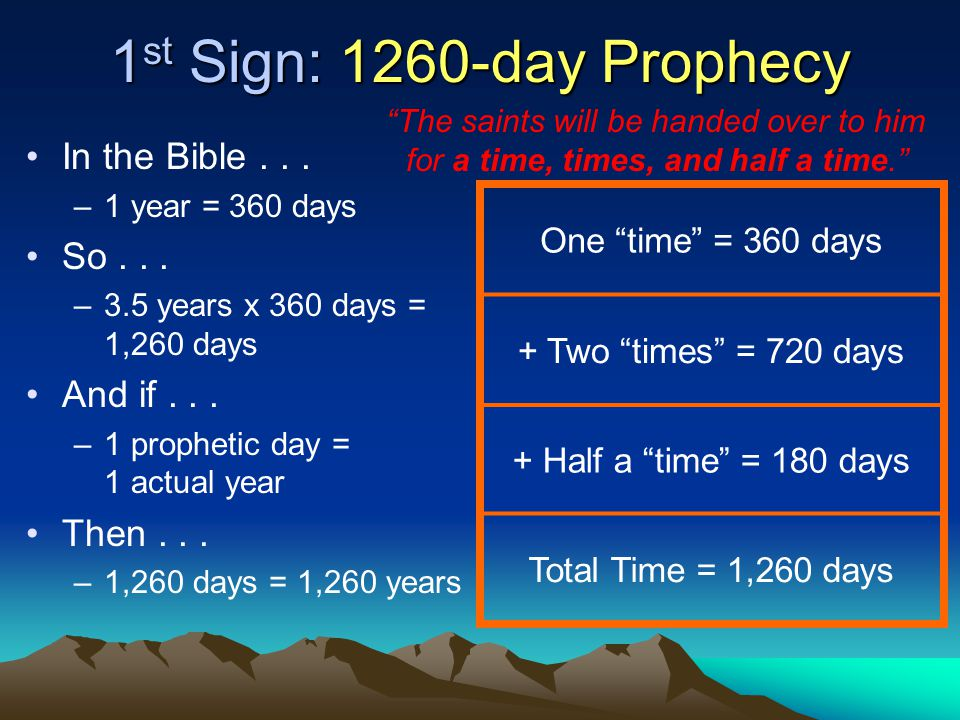 1 st Sign: 1260-day Prophecy In the Bible... –1 year = 360 days So...