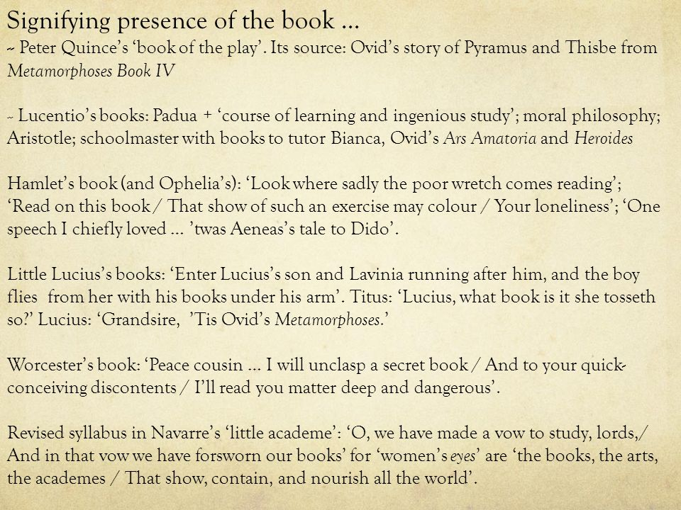 Signifying presence of the book … -- Peter Quince's 'book of the play'. Its source: Ovid's story of Pyramus and Thisbe from Metamorphoses Book IV -- L
