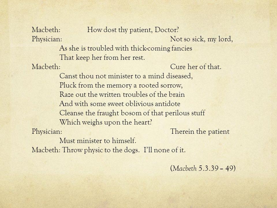 Macbeth: How dost thy patient, Doctor.