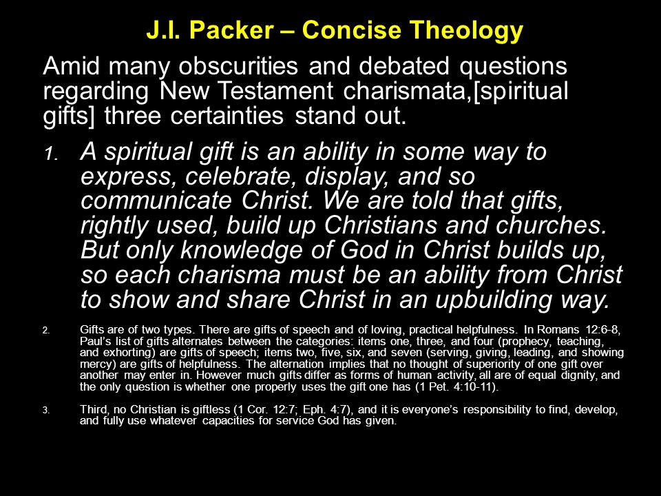 J.I. Packer – Concise Theology Amid many obscurities and debated questions regarding New Testament charismata,[spiritual gifts] three certainties stan